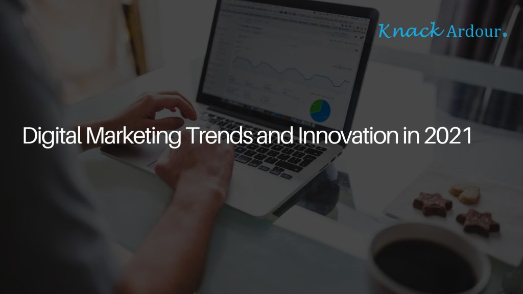 Digital Marketing Trends and Innovation in 2021